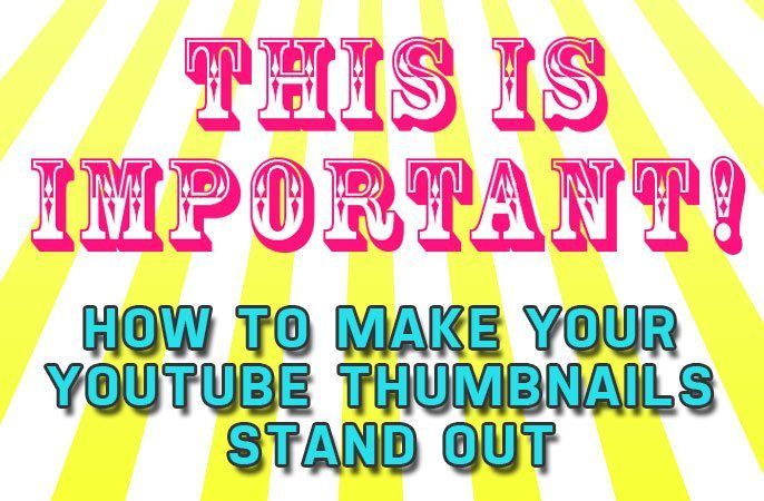 How to Make Your Youtube Thumbnails Stand Out